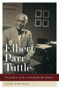 Elbert Parr Tuttle : Chief Jurist of the Civil Rights Revolution