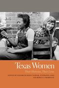 Texas Women : Their Histories, Their Lives