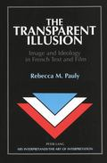 Transparent Illusion Image and Ideology in French Text and Film