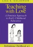 Teaching with Love: A Feminist Approach to Early Childhood Education (Rethinking Childhood)