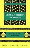 Colonial Agriculture for Africans: Emory Alvord's Policy in Zimbabwe (Society and Politics i...