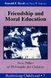 Friendship and Moral Education: Twin Pillars of Philosophy for Children (Rethinking Childhood)