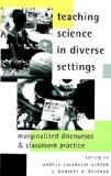 Teaching Science in Diverse Settings Marginalized Discourses and Classroom Practice