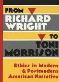 From Richard Wright to Toni Morrison Ethics in Modern & Postmodern American Narrative