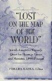 Lost on the Map of the World Jewish-American Women's Quest for Home in Essays and Memoirs, 1...
