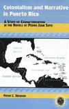 Colonialism and Narrative in Puerto Rico: A Study of Characterization in the Novels of Pedro...