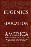 Eugenics and Education in America Institutionalized Racism and the Implications of History, ...