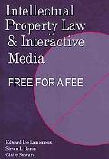 Intellectual Property Law and Interactive Media: Free for a Fee