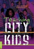 Teaching City Kids: Understanding and Appreciating Them (Counterpoints: Studies in the Postm...