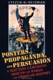 Posters, Propaganda, and Persuasion in Election Campaigns Around the World and Through History