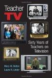 Teacher TV: Sixty Years of Teachers on Television (Counterpoints: Studies in the Postmodern ...