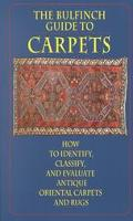Bulfinch Guide to Carpets: How to Identify, Classify, and Evaluate Antique Oriental Carpets ...