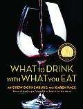 What to Drink With What You Eat The Definitive Guide to Pairing Food With Wine, Beer, Sake, ...
