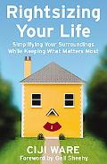 Rightsizing Your Life The Midlife Guide to Simplifying Your Life While Keeping What Matters ...
