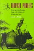 Tropical Pioneers Human Agency and Ecological Change in the Highlands of Sri Lanka, 1800-1900