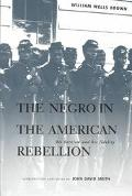 Negro in the American Rebellion His Heroism and His Fidelity