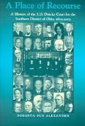 Place Of Recourse A History Of The U.s. District Court For The Southern District Of Ohio, 18...