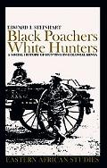 Black Poachers, White Hunters A Social History of Hunting in Colonial Kenya