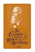 Complete Works of Robert Browning With Variant Readings & Annotations