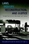 Land, Memory, Reconstruction, and Justice: Perspectives on