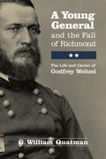 Young General and theFallof Richmond : The Life and Career of Godfrey Weitzel
