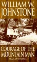 Courage of the Mountain Man - William W. Johnstone - Mass Market Paperback