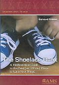 Shoelace Book A Mathematical Guide to the Best (And Worst) Ways to Lace Your Shoes