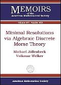 Minimal Resolutions Via Algebraic Discrete Morse Theory (Memoirs of the American Mathematica...