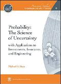 Probability: The Science of Uncertainty with Applications to Investments, Insurance, and Eng...