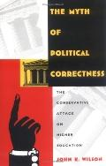 Myth of Political Correctness The Conservative Attack on Higher Education