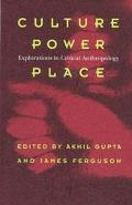 Culture, Power, Place Explorations in Critical Anthropology
