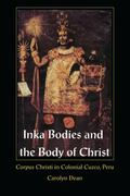 Inka Bodies and the Body of Christ Corpus Christi in Colonial Cusco, Peru