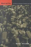 Blood and Fire LA Violencia in Antioquia, Colombia, 1946-1953