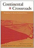 Continental Crossroads Remapping U.S.-Mexico Borderlands History