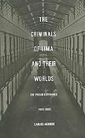 Criminals of Lima and Their Worlds The Prison Experience, 1850-1935