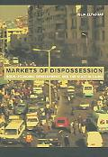 Markets of Dispossession Ngos, Economic Development, And the State in Cairo