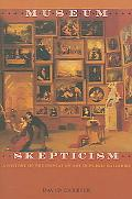 Museum Skepticism a History of the Display of Art in Public Galleries