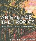 Eye for the Tropics Tourism, Photography, And Framing the Caribbean Picturesque