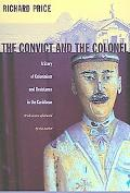 Convict And the Colonel A Story of Colonialism And Resistance in the Caribbean