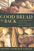 Good Bread Is Back A Contemporary History of French Bread, the Way It Is Made, And the Peopl...