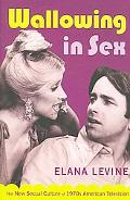 Wallowing in Sex The New Sexual Culture of 1970s American Television