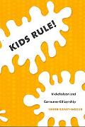 Kids Rule!: Nickelodeon and Consumer Citizenship