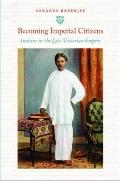 Becoming Imperial Citizens: Indians in the Late-Victorian Empire (Next Wave: New Directions ...
