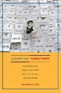 Adopted Territory : Transnational Korean Adoptees and the Politics of Belonging