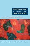 Reproduction, Globalization, and the State : New Theoretical and Ethnographic Perspectives