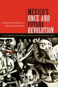 Mexico S Once and Future Revolution : Social Upheaval and the Challenge of Rule since the La...