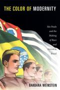 Color of Modernity : S�o Paulo and the Making of Race and Nation in Brazil