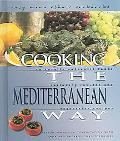 Cooking The Mediterranean Way Culturally Authentic Foods Including Low-Fat And Vegetarian Re...