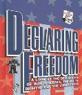 Declaring Freedom A Look at the Declaration of Independence, the Bill of Rights, and the Con...