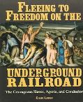 Fleeing to Freedom on the Underground Railroad The Courageous Slaves, Agents, And Conductors